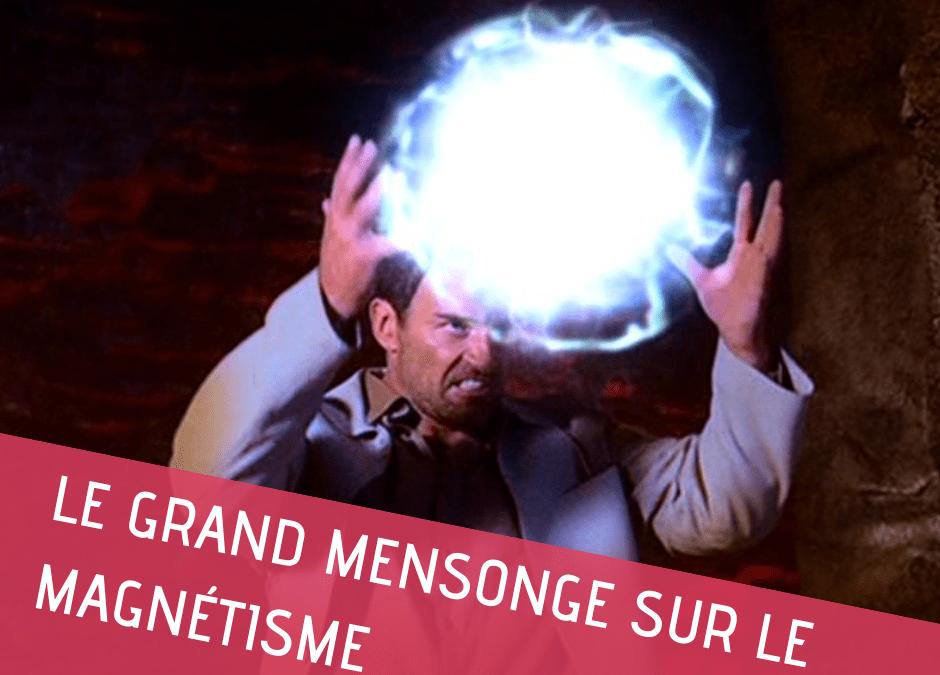 Le grand mensonge sur le magnétisme