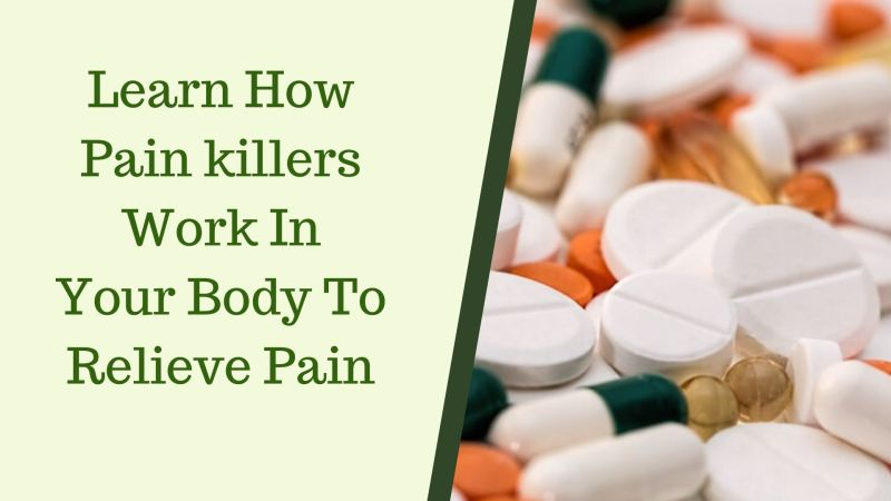 Learn how pain killers work in your body to relieve pain