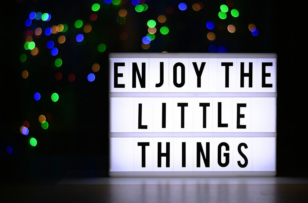 enjoy and be happy fro the little things you have achieved