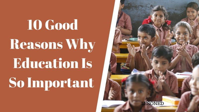 10 Good Reasons Why Education is so Important
