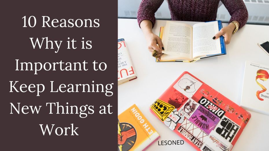 10 Reasons Why it is Important to Keep Learning New Things at Work