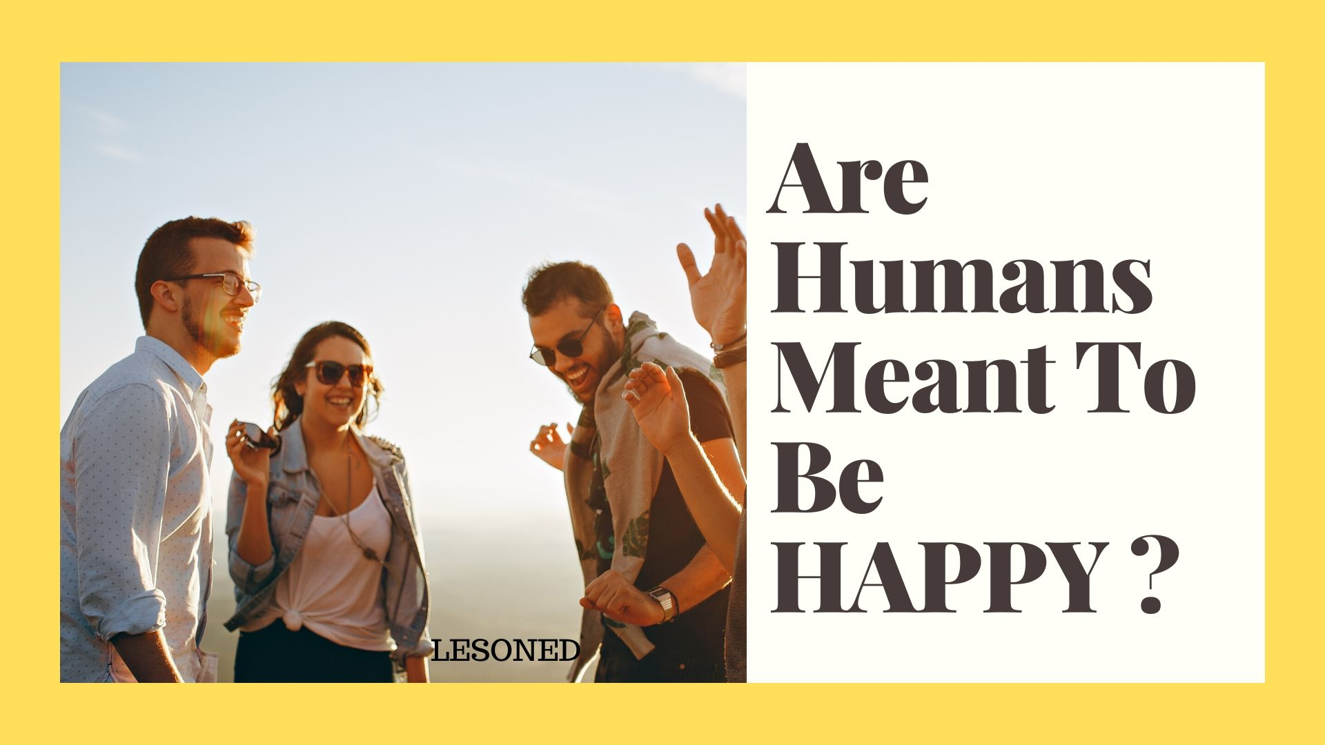 Are We Meant to be Happy?
