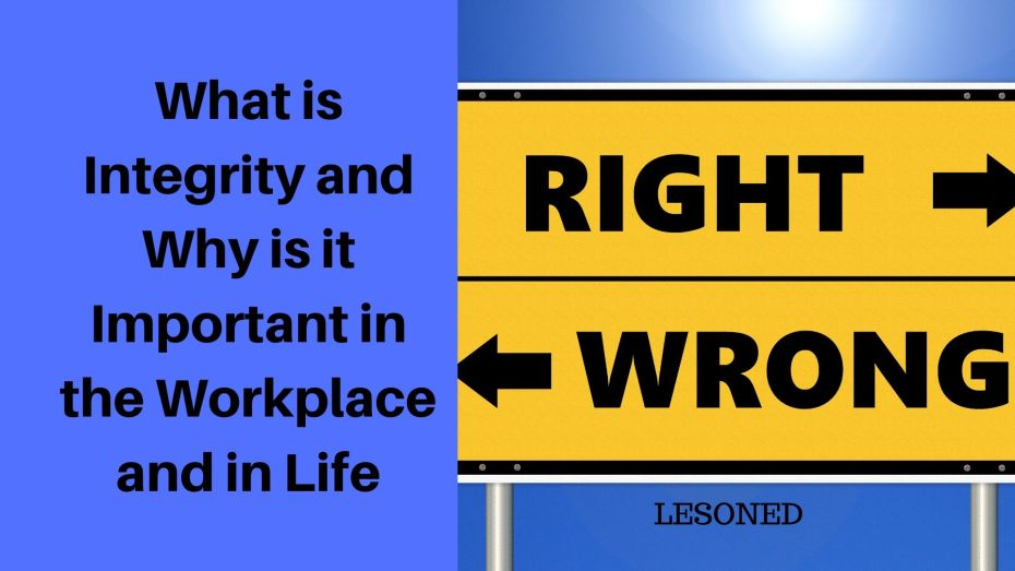 what is integrity and why is it important in the work place and in life