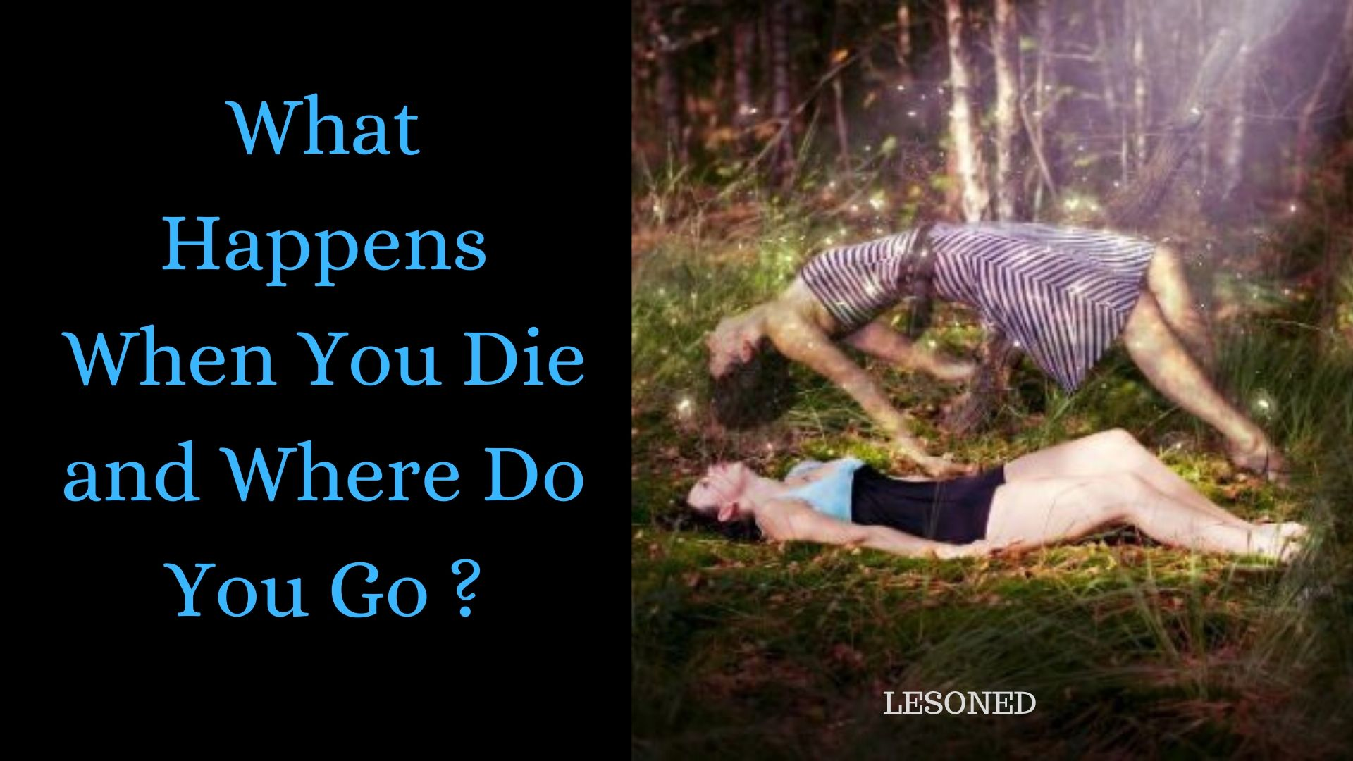 What Happens When You Die and Where Do You Go?