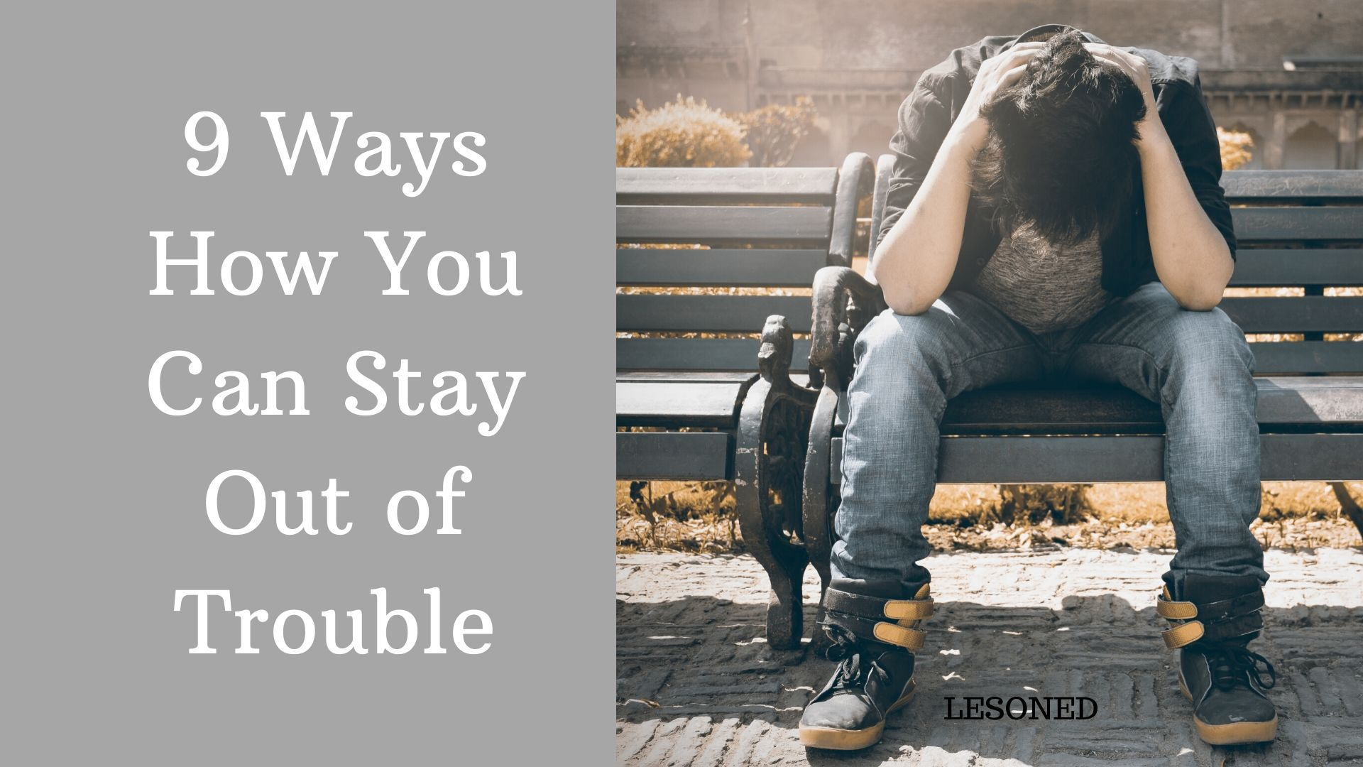 9 Ways How you can Stay out of Trouble in Life