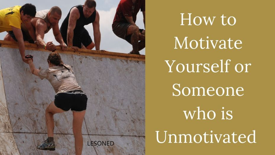 How to Motivate Yourself or Someone who is Unmotivated