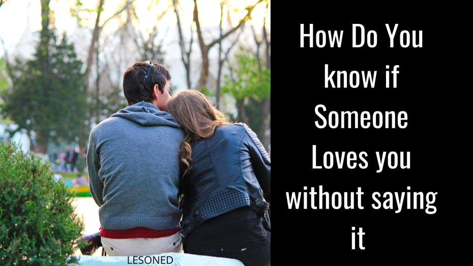 How Do You know if Someone Loves you without saying it