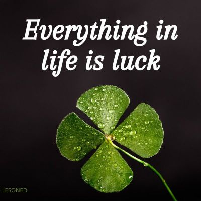 Everything in life is luck