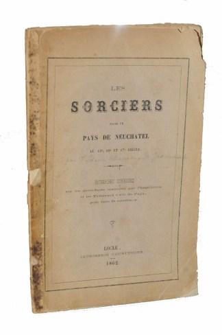 [Frédéric-Alexandre-Marie Jeanneret] Les Sorciers dans le pays de Neuchâtel au 15eme, 16° et 17° siècle, Locle, Courvoisier, 1862