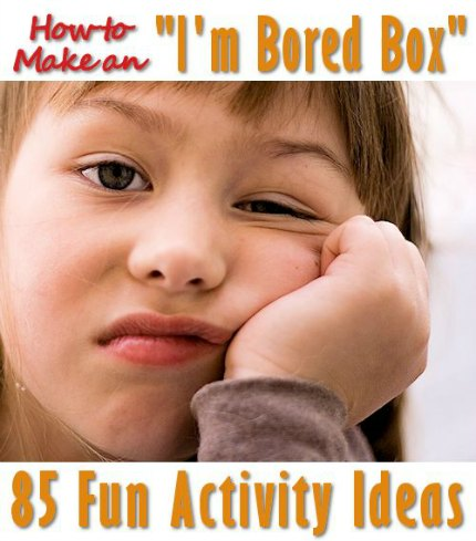 How To Make A Bored Box And 85 Activites To Go Inside