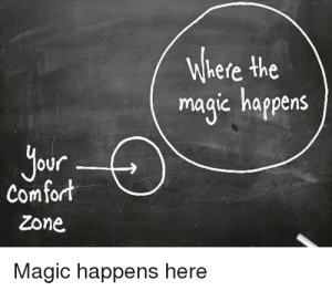 our-comfort-zone-where-the-magic-happens-magic-happens-here-18784279