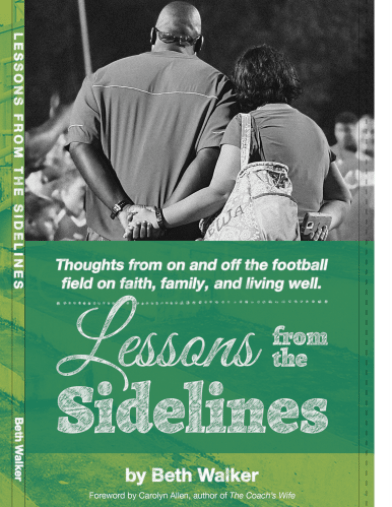 A book for the coach's wife, the wife of a professional athlete, a pastor's wife, the wife of a CEO, a military wife, or a college administrator's wife. Book cover for Lessons from the Sidelines by Beth Walker