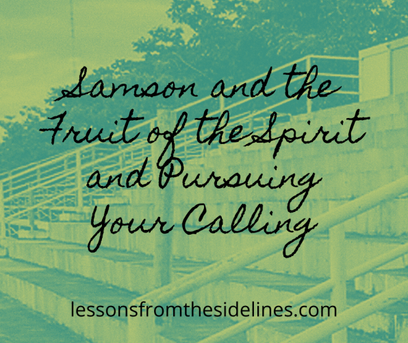 Samson and the Fruit of the Spirit and Pursuing Your Calling