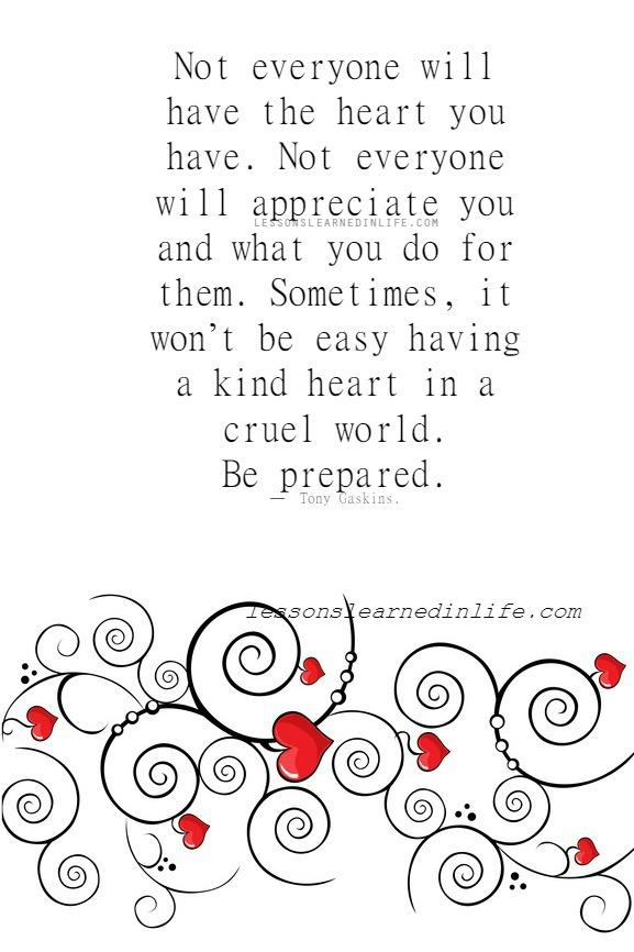 Lessons Learned in LifeNot everyone has your kind heart