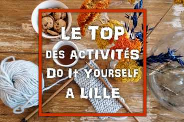 Le Top des activités Do It Yourself à Lille