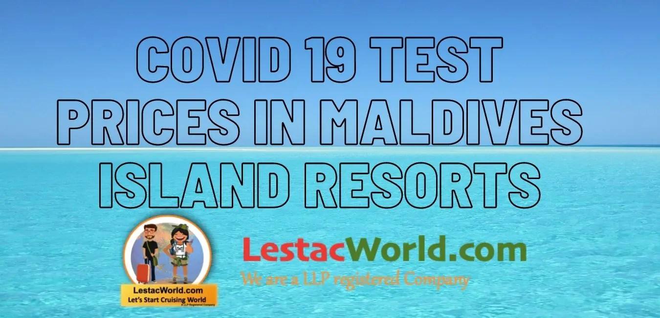 Cost of Covid 19 test at Maldives Island resorts