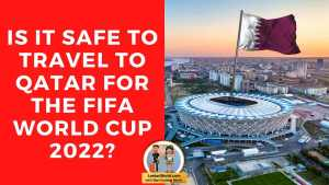 Read more about the article Is it safe to travel to Qatar for the Fifa world cup 2022?