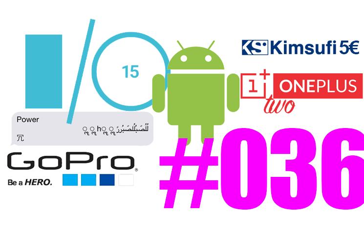 #36: Google I/O, Android M, Brillo, Le SMS qui tue, des drones Gopro, Oneplus Two, Kimsufi d' OVH à 5€,… et Eric Shit !