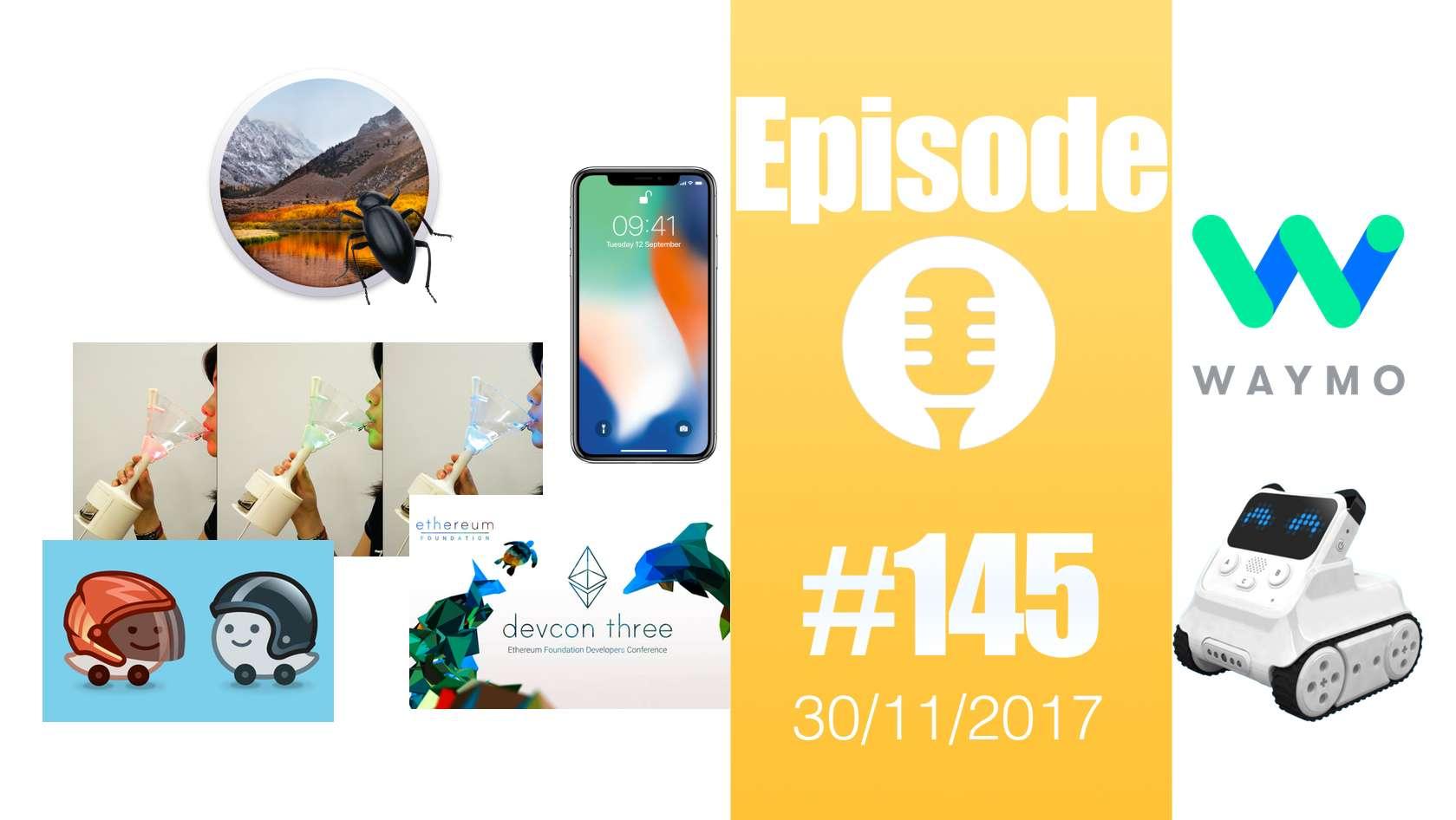 #145: Bug High Sierra, Vocktail, DevCon3, iPhone X, Codey Rocky, neutralité du net, Waymo, Waze,…