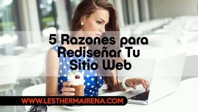 Photo of 5 Razones para Rediseñar Tu Sitio Web