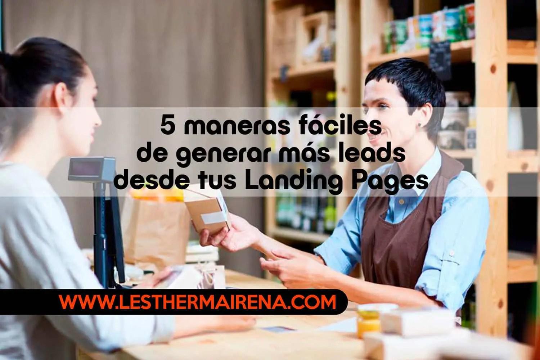 5 maneras fáciles de generar más leads desde tu Landing Pages