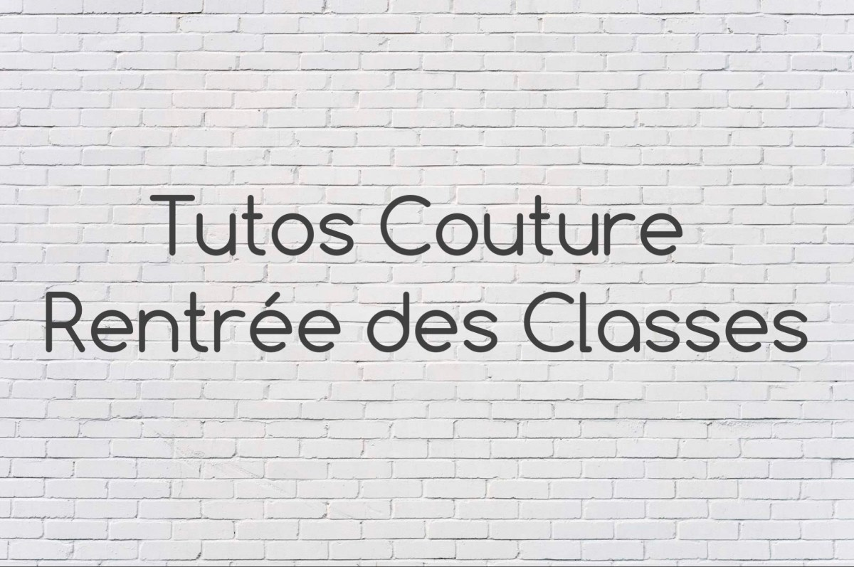 Tutos Couture pour la Rentrée des Classes
