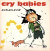 "Cry Babies ""As Plain As Me"""