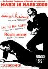 "18 mars 2008 Status Hysterie, Let Me Die Alone, Roger Moore à St-Etienne ""L'Assommoir"""