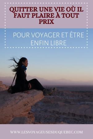 Quitter une vie où il faut plaire à tout prix pour voyager et être enfin libre #voyage #voyageraufeminin #femme #inspiration