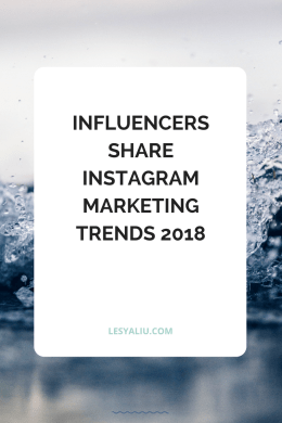 Influencers Share Instagram Marketing Trends 2018