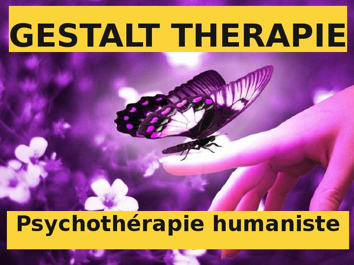 GESTALT THERAPIE - PSYCHOTHERAPIE HUMANISTE