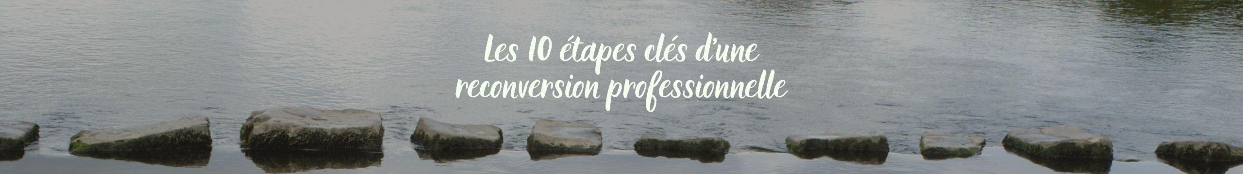 Les 10 étapes clés d'une reconversion professionnelle