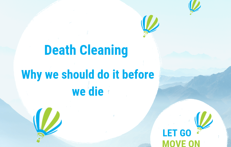 Death Cleaning – Why we should do it before we die