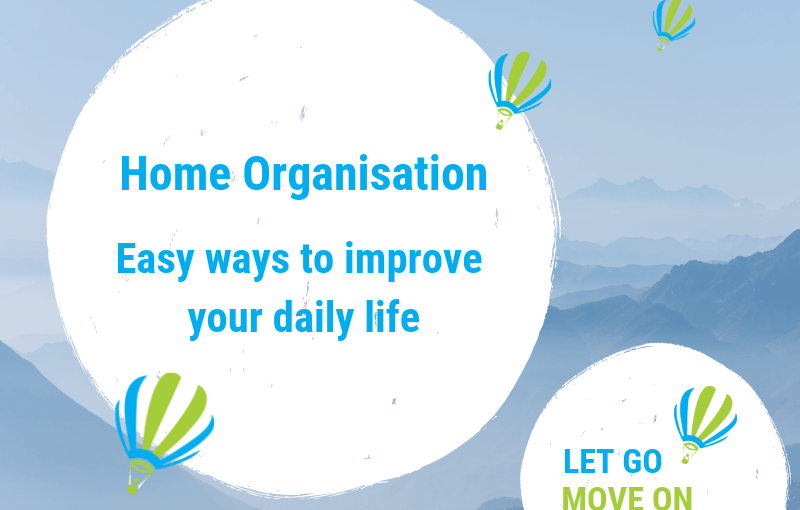 Home organisation – Easy ways to improve your daily life – Re-arrange your home & your routines