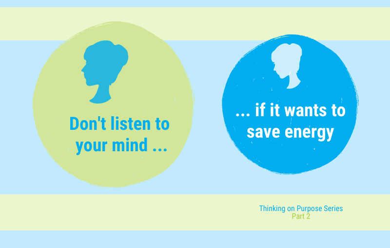 Why we shouldn't listen to our mind if it wants to save energy