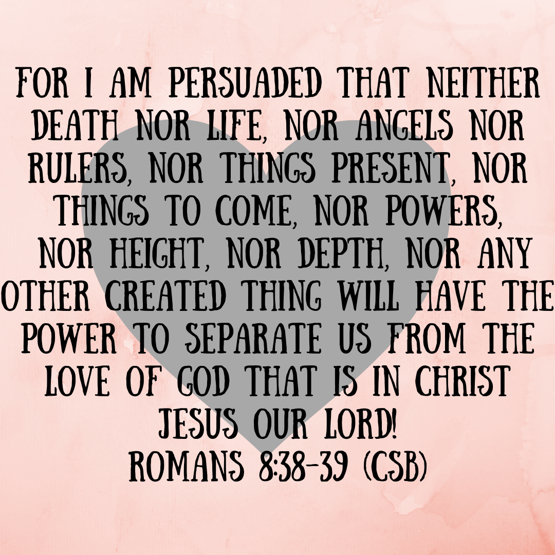 For I am persuaded that neither death nor life, nor angels nor rulers, nor things present, nor things to come, nor powers,39 nor height, nor depth, nor any other created thing will have