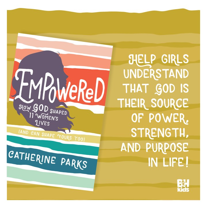 Empowered-How God Shaped 11 Women's Lives (And Can Shape Yours Too)-By: Catherine Parks ~Book Review~
