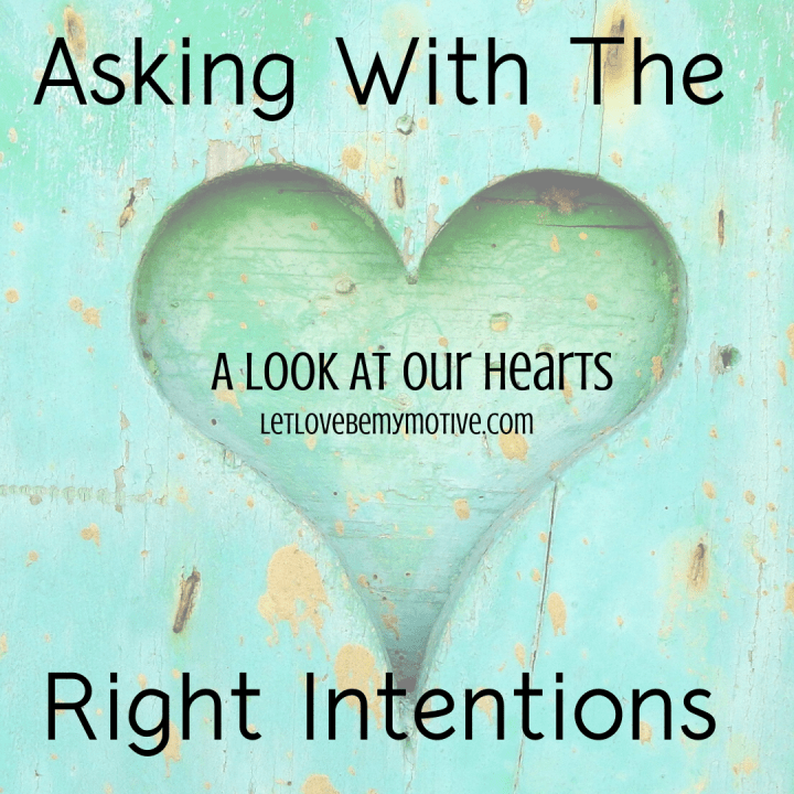 Asking With The Right Intentions-A Look At Our Heart