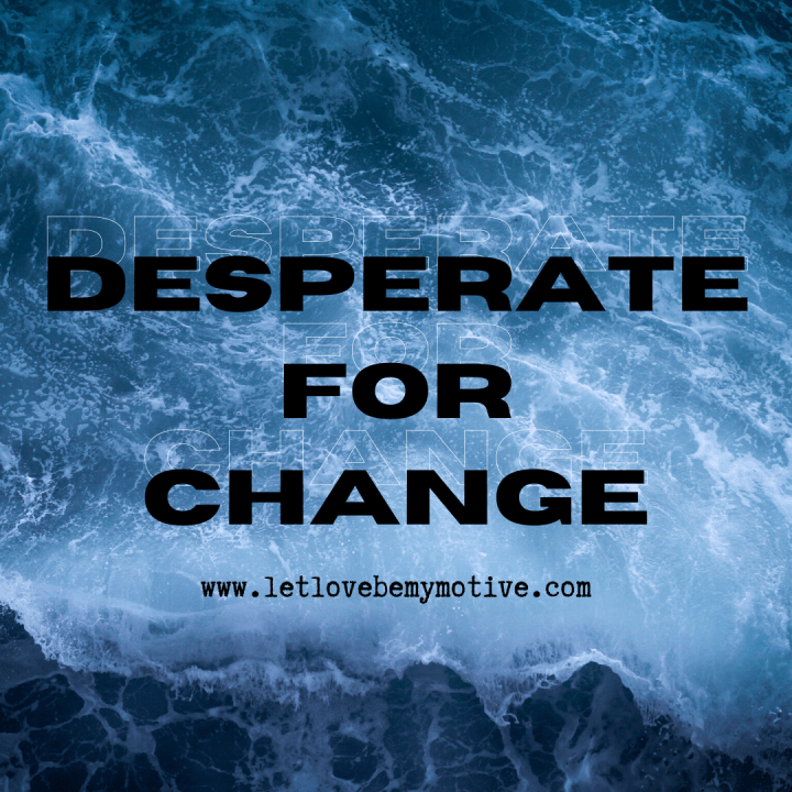 Desperate For Change-The Way
