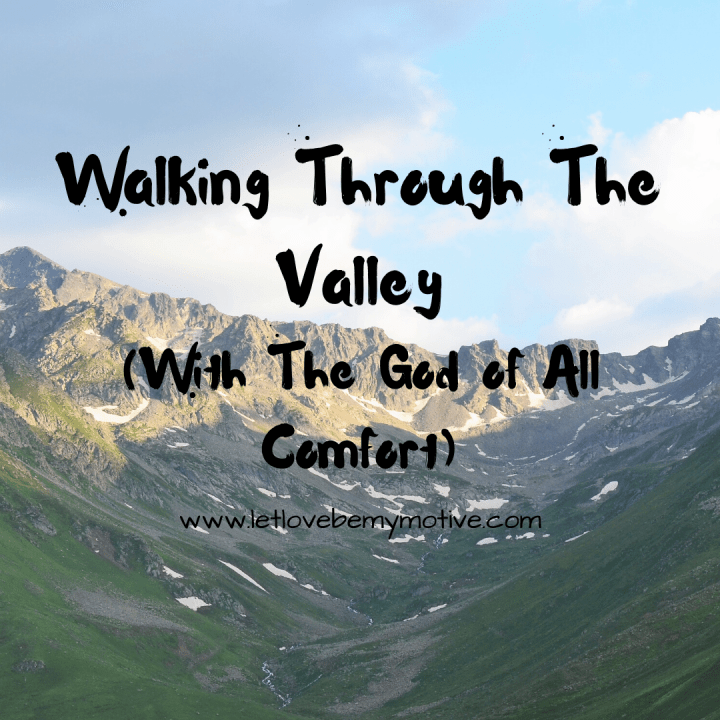 Walking Through The Valley~With The God of All Comfort