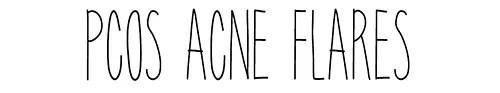 pcos, acne, pcos flares