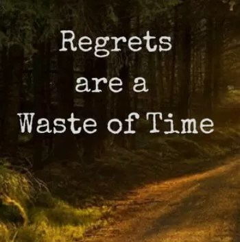 Regrets are a waste of time