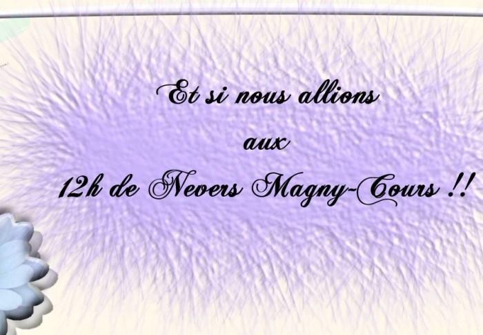 Et si nous allions aux 12h de Nevers Magny-Cours !!