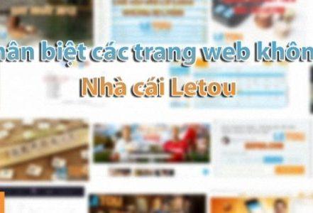 Cách phân biệt các trang web không thuộc nhà cái Letou
