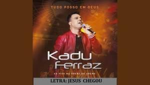 LETRA JESUS CHEGOU Kadu Ferraz