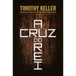 A Cruz do Rei (Timothy Keller) – Review