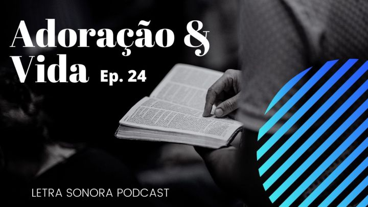 #24 Adoração & Vida – Podcast Letrasonora