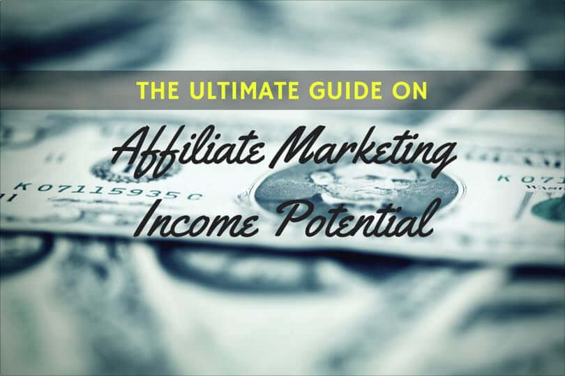 The Ultimate Guide On Affiliate Marketing Income Potential