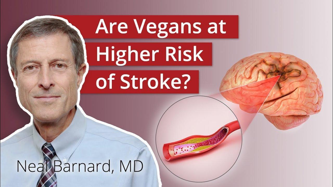 Are vegans at a higher risk of stroke? Neal Bernard