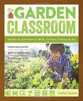 The Garden Classroom: Hands-On Activities in Math, Science, Literacy, and Art *Excellent book